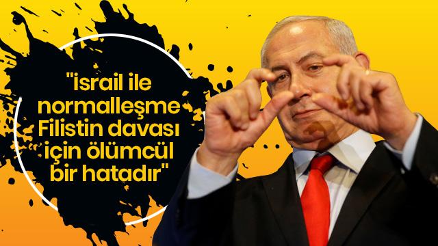 """""""İsrail ile normalleşme Filistin davası için ölümcül bir hatadır"""""""