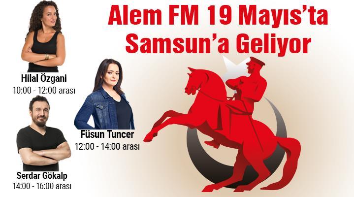 Alem FM 19 Mayıs'ta Samsun'a geliyor!